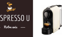 Notre avis sur la cafetiere Nespresso U