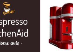 Notre avis sur la cafetière Nespresso kitchenaid
