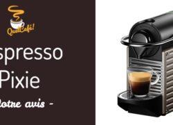 Notre avis sur la cafetière Nespresso Pixie